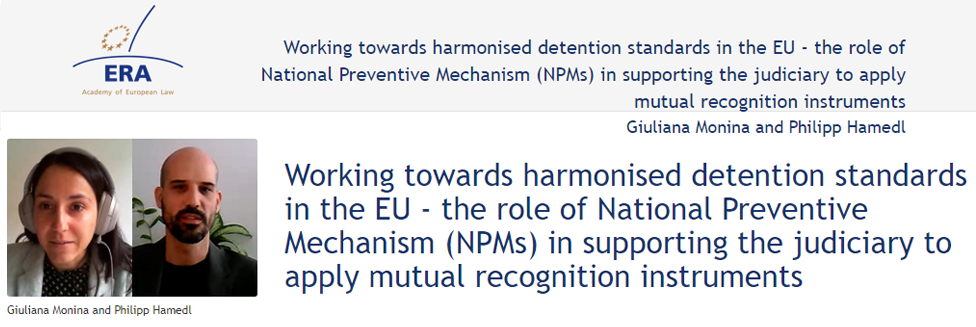 e-Presentation Giuliana Monina and Philipp Hamedl (320SDT130): Working towards harmonised detention standards in the EU - the role of National Preventive Mechanism (NPMs) in supporting the judiciary to apply mutual recognition instruments